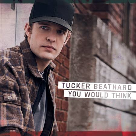 "TUCKER BEATHARD'S INNATE STORYTELLING ABILITY SHINES ON NEW SONG ""YOU WOULD THINK"""