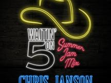 "CHRIS JANSON RELEASES NEW ""WAITIN' ON 5"" SUMMER JAM MIX"